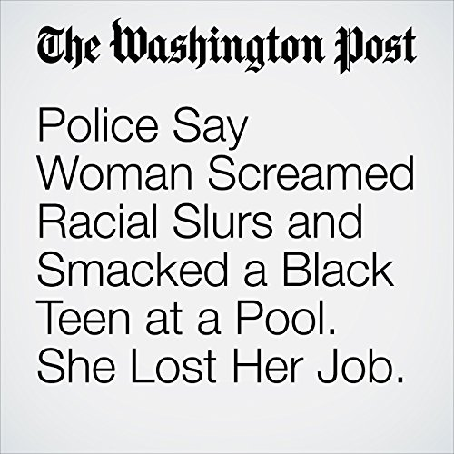Police Say Woman Screamed Racial Slurs and Smacked a Black Teen at a Pool. She Lost Her Job. copertina