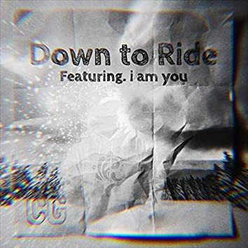 Down to Ride (feat. i am you)