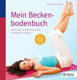 Mein Beckenbodenbuch: Mehr Kraft, erfüllte Sexualität, beweglicher Rücken
