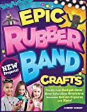 Epic Rubber Band Crafts: Totally Cool Gadget Gear, Never Before Seen Bracelets, Awesome Action Figures, and More! (Design Originals) 15 Step-by-Step Loom Projects; Ideas for Both Boys and Girls
