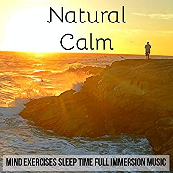 Natural Calm - Mind Exercises Sleep Time Full Immersion Music with Calming New Age Nature Mindfulness Sounds