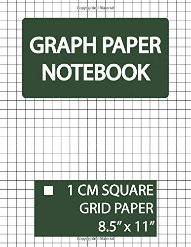 Graph Paper Notebook 1 Cm Square Grid: Squared Graphing Paper, Blank Quad Ruled, 1 Cm Grid Paper, 1 Cm Graphing Paper, 1 Cm Square Graph Paper, Large ... and Squared Grid Notebook) (Volume 10)