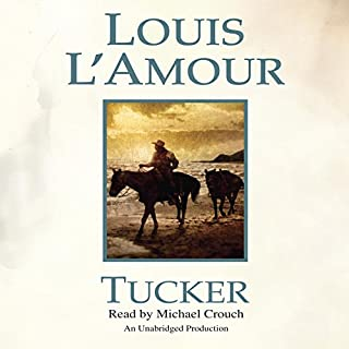 Tucker                   By:                                                                                                                                 Louis L'Amour                               Narrated by:                                                                                                                                 Michael Crouch                      Length: 6 hrs and 8 mins     1 rating     Overall 4.0