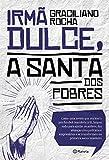Irmã Dulce, a santa dos pobres (Portuguese Edition)