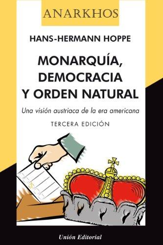 Monarquía, democracia y orden natural. [Una visión austriaca de la era americana] (Anarkhos) (Spanish Edition)