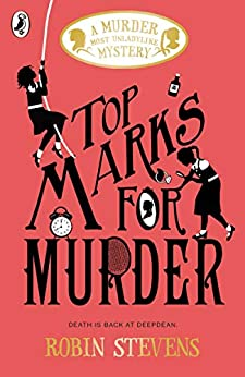 Top Marks For Murder (Murder Most Unladylike Mystery) by [Robin Stevens]