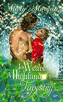 To Weave A Highland Tapestry (A Tale from the Order of the Dragon Knights) by [Mary Morgan]