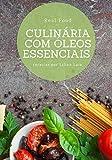 Culinária com Óleos Essenciais: Aprenda 10 receitas maravilhosas com óleos essenciais + Bônus (Portuguese Edition)