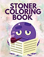 Stoner Coloring Book: Coloring Book for Adults - Stress Relief and Relaxation Coloring Books - Stoner Coloring Pages - Fun Coloring Book for Adults