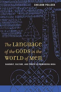 The Language of the Gods in the World of Men: Sanskrit, Culture, and Power in Premodern India by Sheldon Pollock(2009-06-01)