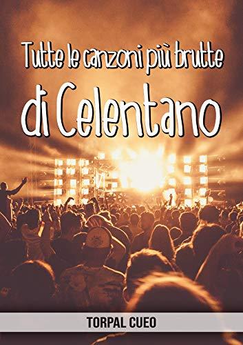 Tutte le canzoni più brutte di Celentano: Libro e regalo divertente per fan di Adriano Celentano. Tutte le sue canzoni sono stupende, per cui all'interno ... descrizione qui sotto) (Italian Edition)