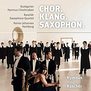 Chor. Klang. Saxophon. – Hymnus meets Raschèr