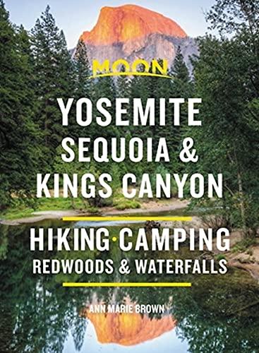 Moon Yosemite, Sequoia & Kings Canyon: Hiking, Camping, Waterfalls & Big Trees (Travel Guide)