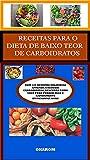RECEITAS PARA O DIETA DE BAIXO TEOR DE CARBOIDRATOS : COM 120 RECEITAS DELICIOSAS APRENDA A REDUZIR CARBOIDRATOS, DESCUBRA COMO VOCÊ PODE PERDER PESO E RAPIDAMENTE EM NENHUMA HORA (Portuguese Edition)
