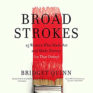 Broad Strokes     15 Women Who Made Art and Made History (in That Order)              Auteur(s):                                                                                                                                 Bridget Quinn                               Narrateur(s):                                                                                                                                 Tavia Gilbert                      Durée: 5 h et 29 min     12 évaluations     Au global 4,1