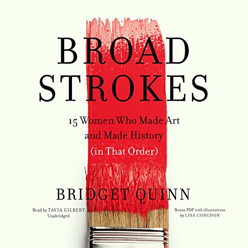 Broad Strokes     15 Women Who Made Art and Made History (in That Order)              By:                                                                                                                                 Bridget Quinn                               Narrated by:                                                                                                                                 Tavia Gilbert                      Length: 5 hrs and 29 mins     2 ratings     Overall 3.5