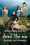 Dead Like Me Quizzes and Answers: The Movie's Memory For All Fans: Dead Like Me Trivia (English Edition)