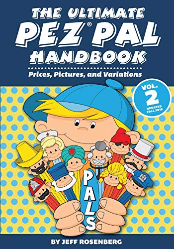 The Ultimate Pez Pal Handbook: Updated fall 2018 Prices, Pictures, and Variations (Volume 2)