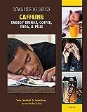 Caffeine: Energy Drinks, Coffee, Soda, & Pills (Downside of Drugs)