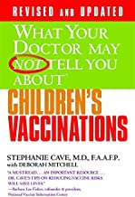 WHAT YOUR DOCTOR MAY NOT TELL YOU ABOUT (TM): CHILDREN`S VACCINATIONS (What Your Doctor May Not Tell You About...(Paperback))