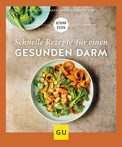 Schnelle Rezepte für einen gesunden Darm: Unkomplizierte Alltagsküche für ein gutes Bauchgefühl (GU Gesund Essen)