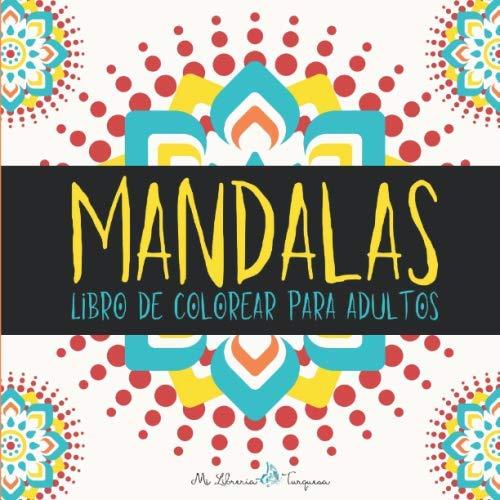 Mandalas: Libro De Colorear Para Adultos- 82 Páginas con Tamaño de 21,6 x 21,6 cm - Libro De Mandalas Para Adultos