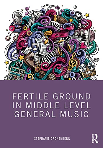 Fertile Ground in Middle Level General Music (English Edition)