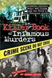 The Killer Book of Infamous Murders: Incredible Stories, Facts, and Trivia from the World's Most Notorious Murders (The Killer Books)