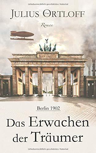 Das Erwachen der Träumer: Berlin 1902 (Berlin 1902-1906, Band 1)