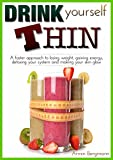 Weight Loss: Drink Yourself Thin: A faster approach to losing weight, gaining energy, detoxing your system and making your skin glow (Weight Loss by Armin Bergmann Book 1)