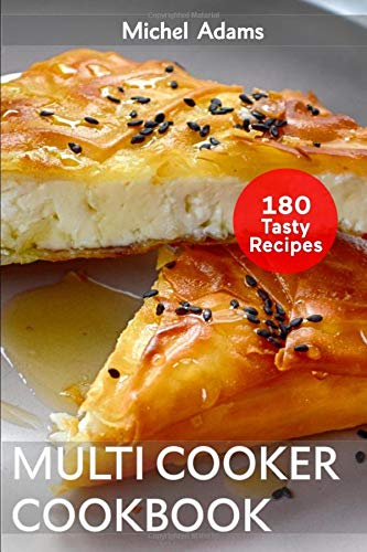 Multicooker Cookbook: 180 Quick, Easy and Healthy Recipes for Beginners. Tasty Cook for your Family and Friends