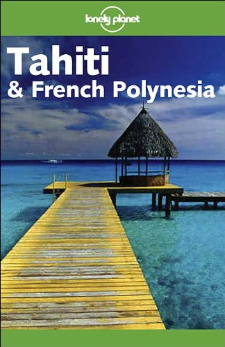 Tahiti and French Polynesia (Lonely Planet Travel Guides) [Idioma Inglés]