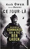 Ce jour-là - Au coeur du commando qui a tué Ben Laden de Mark Owen ,Kevin Maurer ,Philippe Legorjus (Préface) ( 19 septembre 2013 ) - 19/09/2013