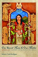 Our Sacred Maíz Is Our Mother: Indigeneity and Belonging in the Americas