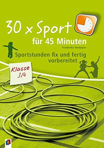 30 x Sport für 45 Minuten – Klasse 3/4: Sportstunden fix und fertig vorbereitet