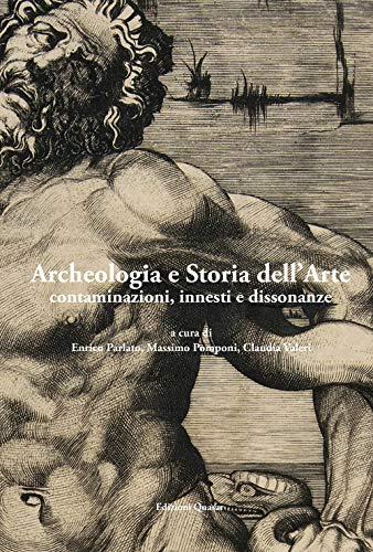 Archeologia e storia dell'arte. contaminazioni, innesti e dissonanze