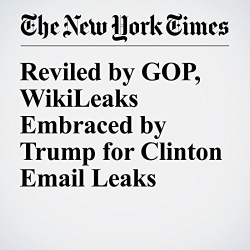 Reviled by GOP, WikiLeaks Embraced by Trump for Clinton Email Leaks audiobook cover art
