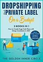 DropShipping and Private Label On a Budget [3 in 1]: How to Create Huge Cash Flows with Cheap Investments in 2021. Bonus: TikTok, YouTube, Instagram Advertising Crash Course