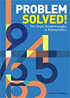 Problem Solved!: The Great Breakthroughs in Mathematics