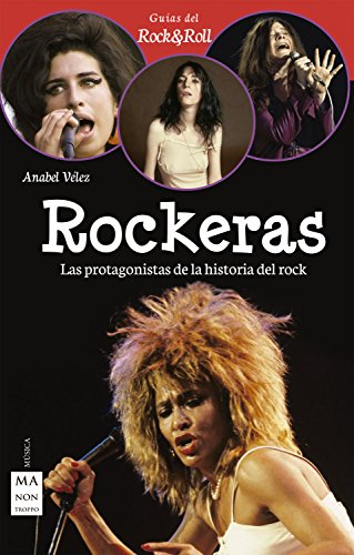 Rockeras: Las protagonistas de la historia del rock (Guias Rock & Roll) (Spanish Edition)