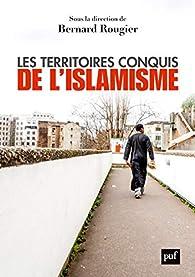 Les territoires conquis de l'islamisme par Bernard Rougier