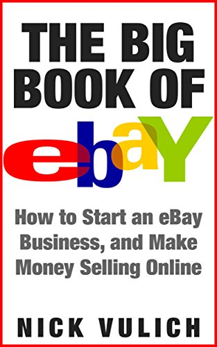 Amazon Com The Big Book Of Ebay How Start An Ebay Business And Make Money Selling Online Ebook Vulich Nick Kindle Store