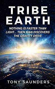 Tribe Earth: Nothing is faster than light... then man discovers the gravity drive by [Tony Saunders]