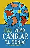 Cómo cambiar el mundo: Gestión del cambio 3.0 (Spanish Edition)