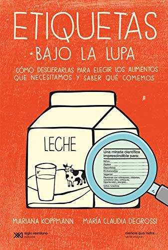 Etiquetas bajo la lupa: Cómo descifrarlas para elegir los alimentos que necesitamos y saber qué comemos (Ciencia que ladra… serie Mayor)