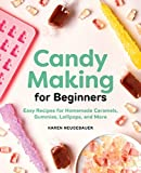 Candy Making for Beginners: Easy Recipes for Homemade Caramels, Gummies, Lollipops and Mor...