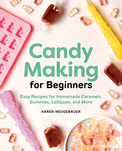Candy Making for Beginners: Easy Recipes for Homemade Caramels, Gummies, Lollipops and More