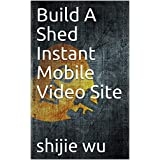 Build A Shed Instant Mobile Video Site (English Edition)