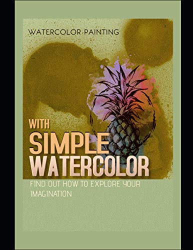 With Simple Watercolor, Find Out How To Explore Your Imagination
