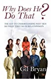 By Bryan, Gil Why Does He Do That? the Key to Understanding Why Men Do What They Do in Relationships Paperback - February 2007